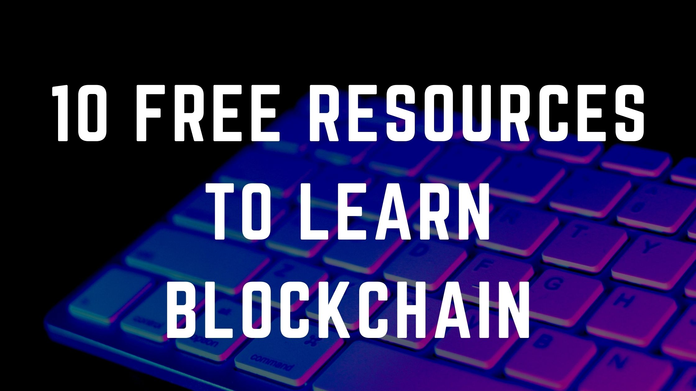 Top 10 Free Resources To Learn Blockchain