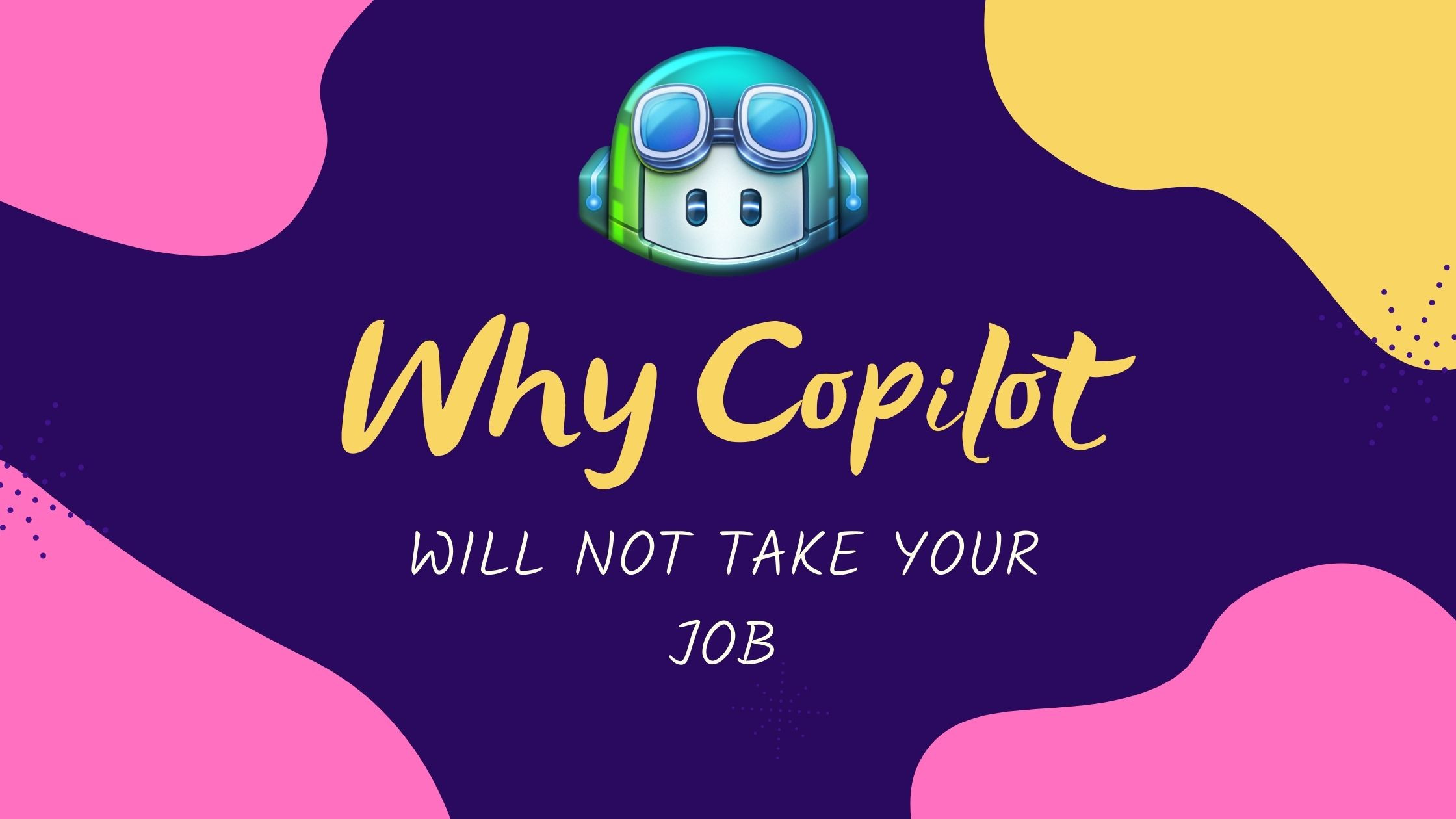 Why Copilot will not steal your Job
