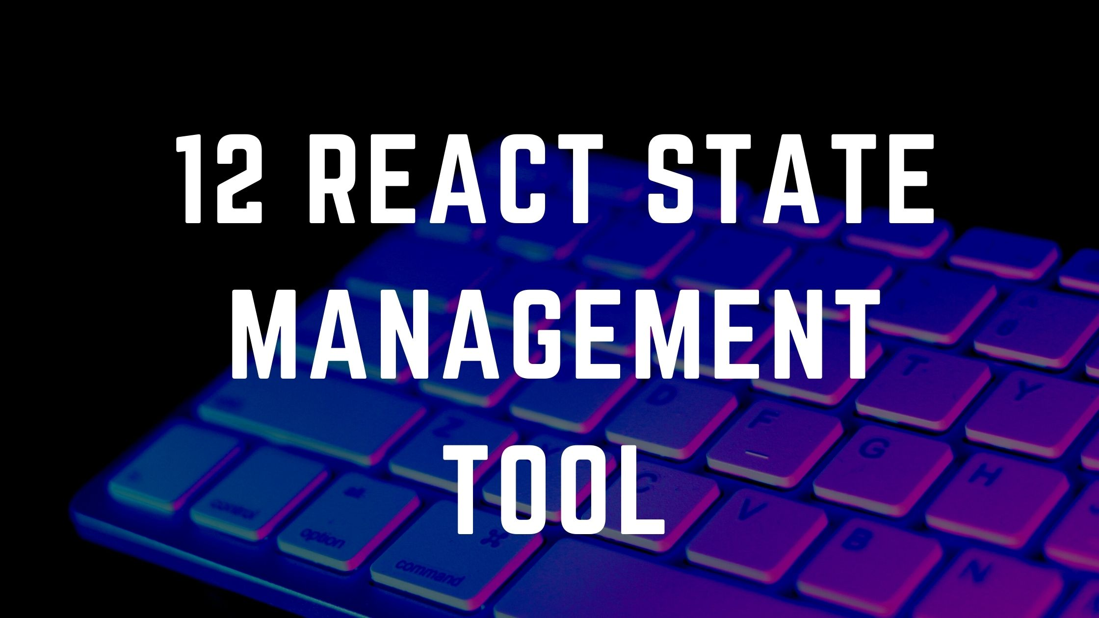 12 React State Management Tool