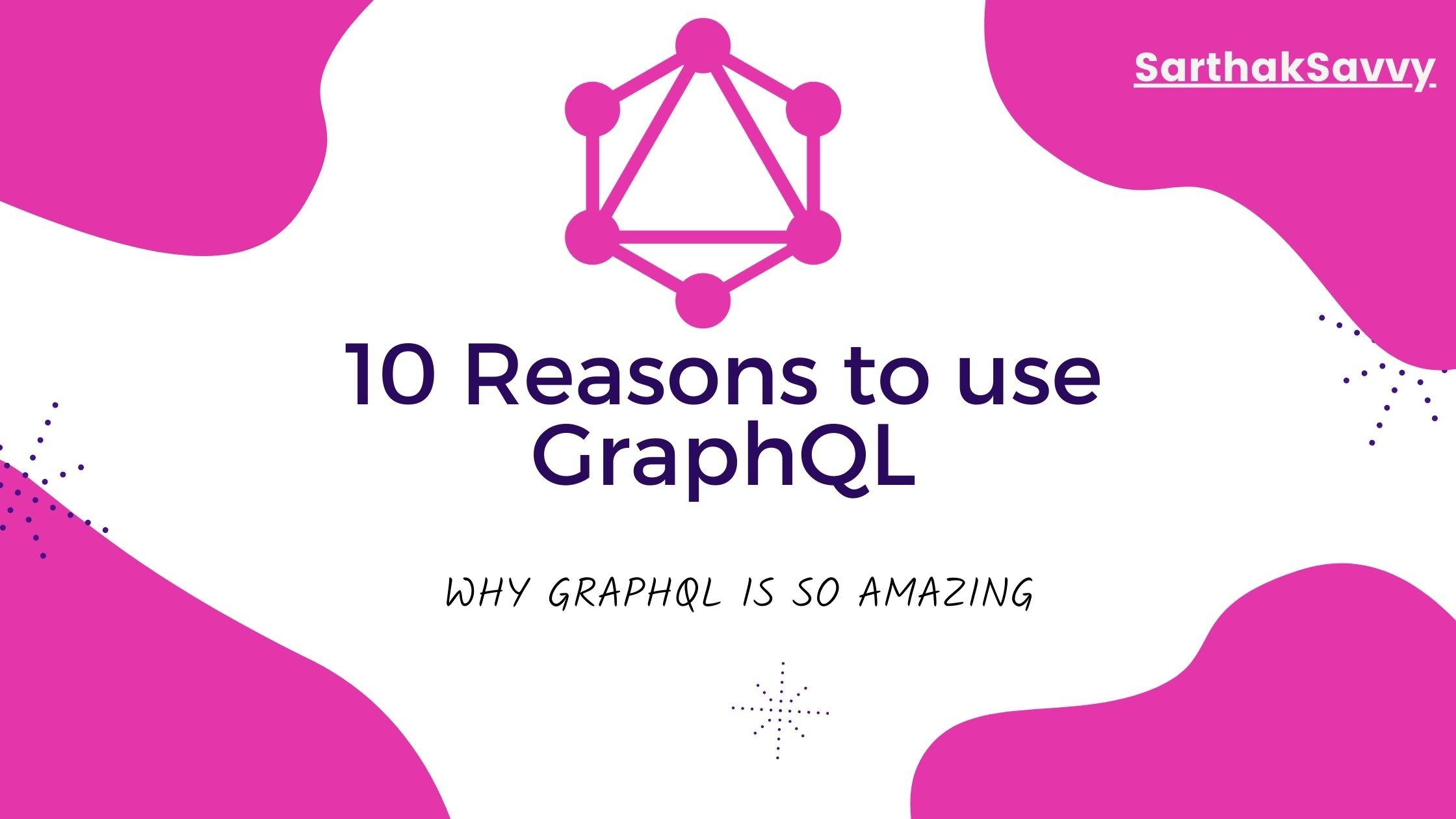 10 Reason to use GraphQL
