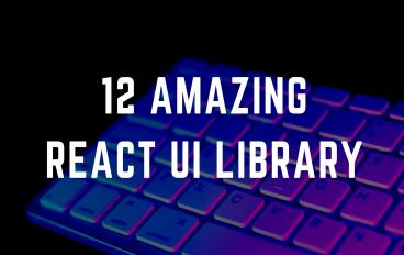 12 Amazing React UI Library or Frameworks